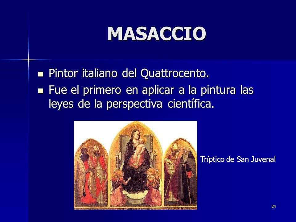 MASACCIO Pintor italiano del Quattrocento.