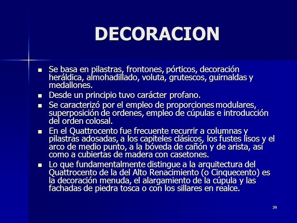 DECORACION Se basa en pilastras, frontones, pórticos, decoración heráldica, almohadillado, voluta, grutescos, guirnaldas y medallones.