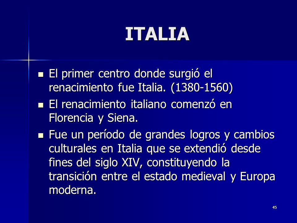 ITALIA El primer centro donde surgió el renacimiento fue Italia. (1380-1560) El renacimiento italiano comenzó en Florencia y Siena.