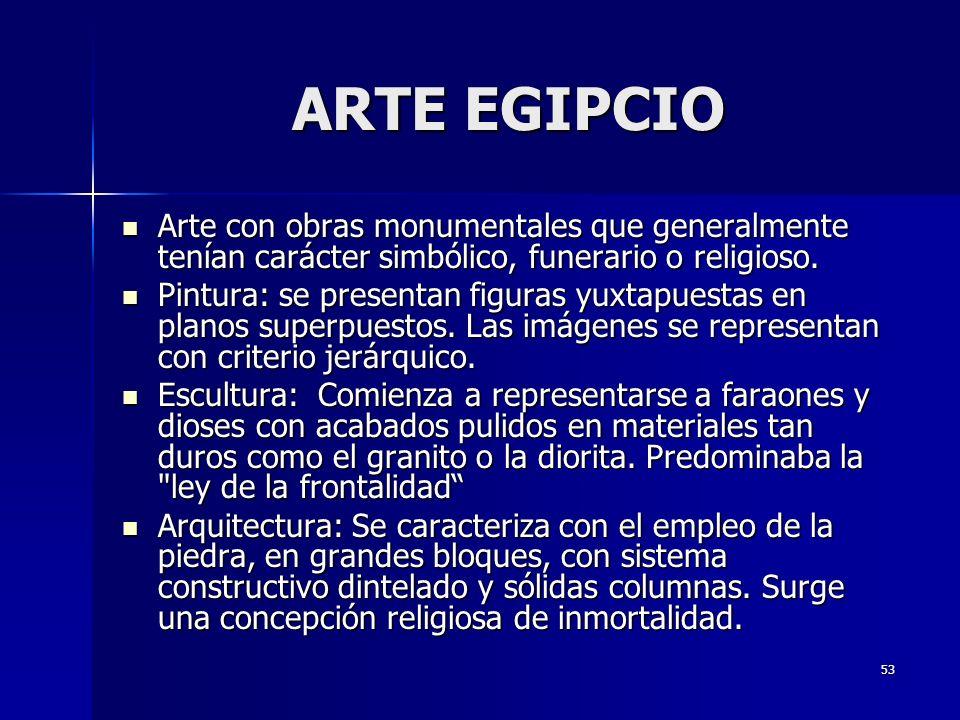 ARTE EGIPCIO Arte con obras monumentales que generalmente tenían carácter simbólico, funerario o religioso.