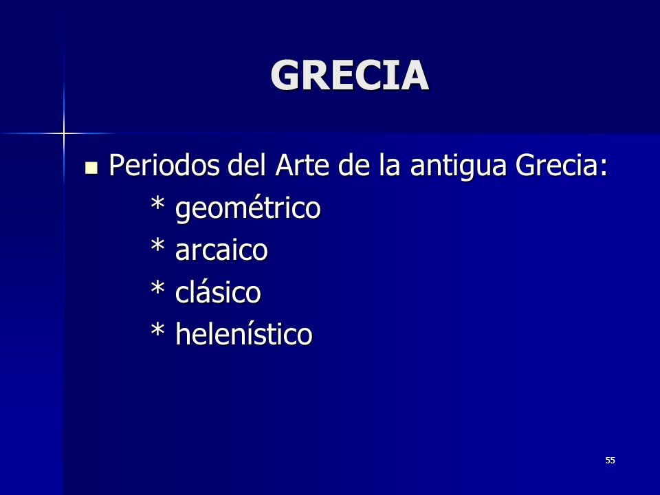 GRECIA Periodos del Arte de la antigua Grecia: * geométrico * arcaico