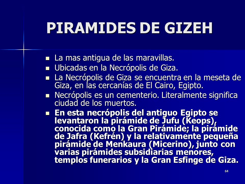 PIRAMIDES DE GIZEH La mas antigua de las maravillas.