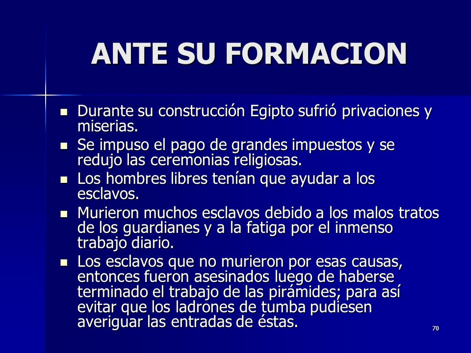 ANTE SU FORMACION Durante su construcción Egipto sufrió privaciones y miserias.
