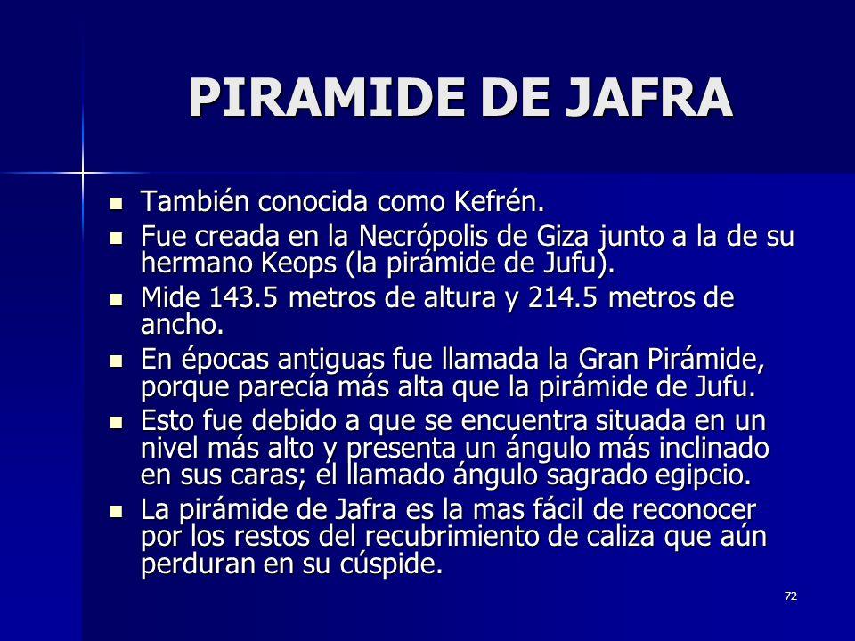 PIRAMIDE DE JAFRA También conocida como Kefrén.