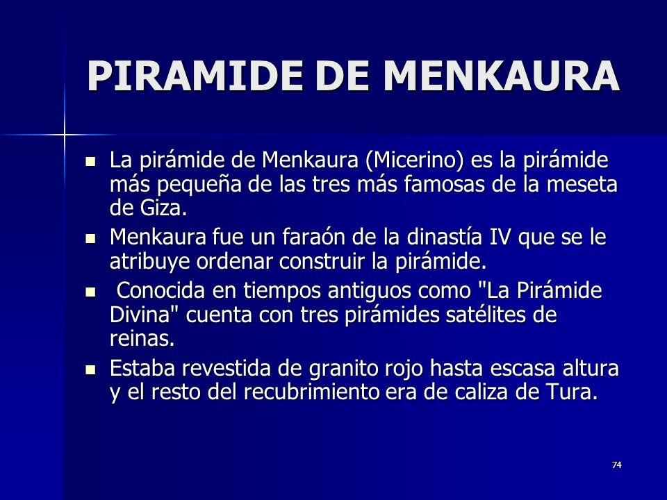 PIRAMIDE DE MENKAURA La pirámide de Menkaura (Micerino) es la pirámide más pequeña de las tres más famosas de la meseta de Giza.