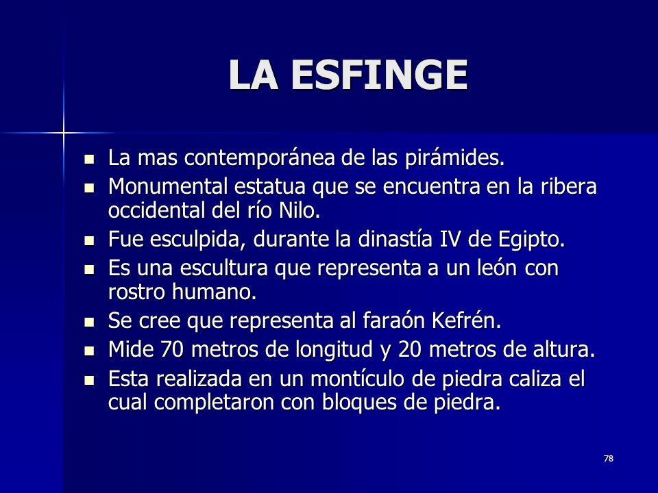 LA ESFINGE La mas contemporánea de las pirámides.