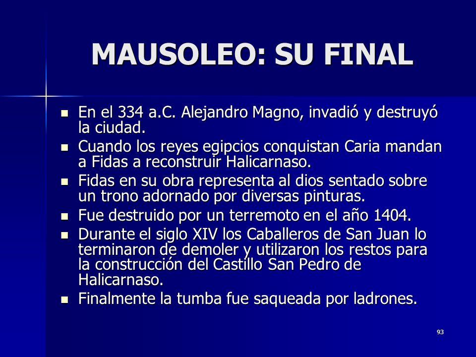 MAUSOLEO: SU FINAL En el 334 a.C. Alejandro Magno, invadió y destruyó la ciudad.