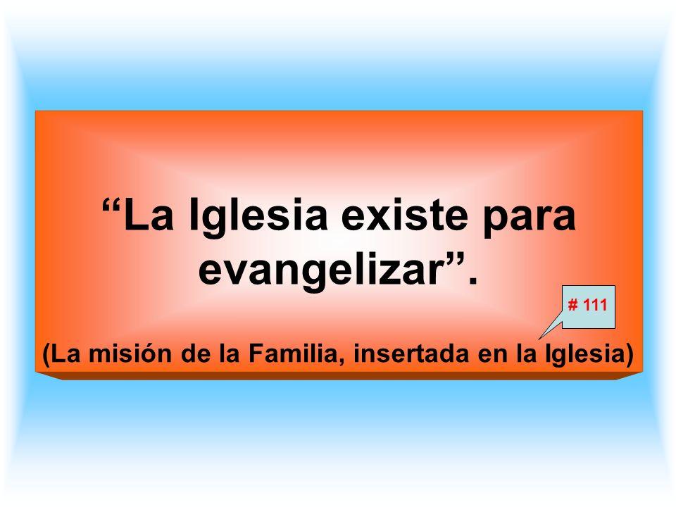La Iglesia existe para evangelizar .