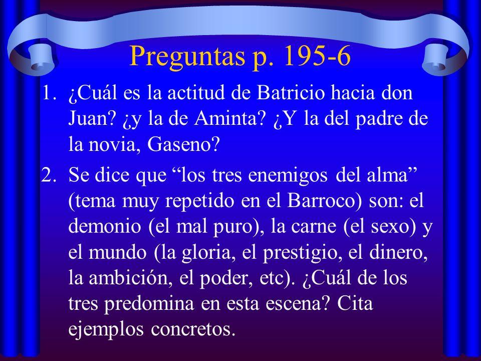 Preguntas p. 195-6 ¿Cuál es la actitud de Batricio hacia don Juan ¿y la de Aminta ¿Y la del padre de la novia, Gaseno
