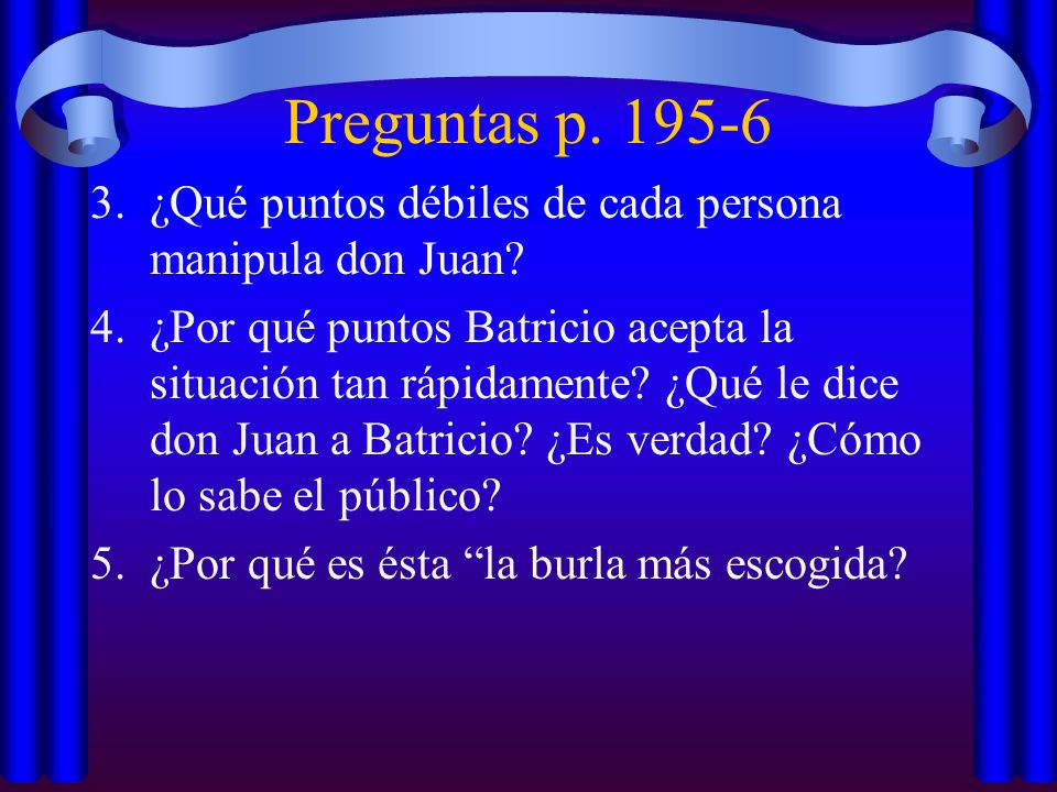 Preguntas p. 195-6 ¿Qué puntos débiles de cada persona manipula don Juan