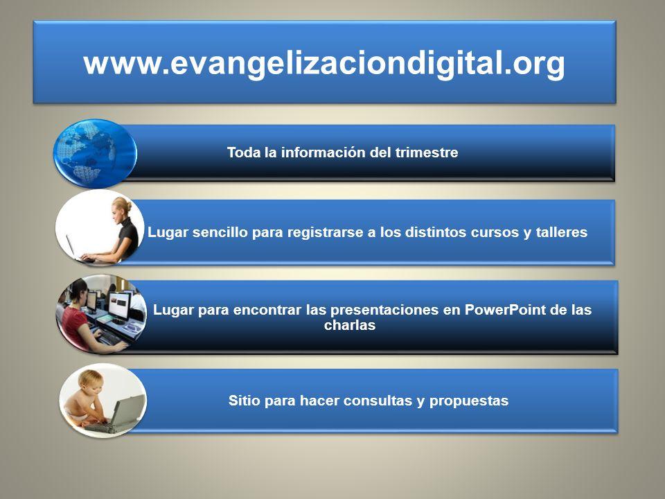 www.evangelizaciondigital.orgToda la información del trimestre. Lugar sencillo para registrarse a los distintos cursos y talleres.