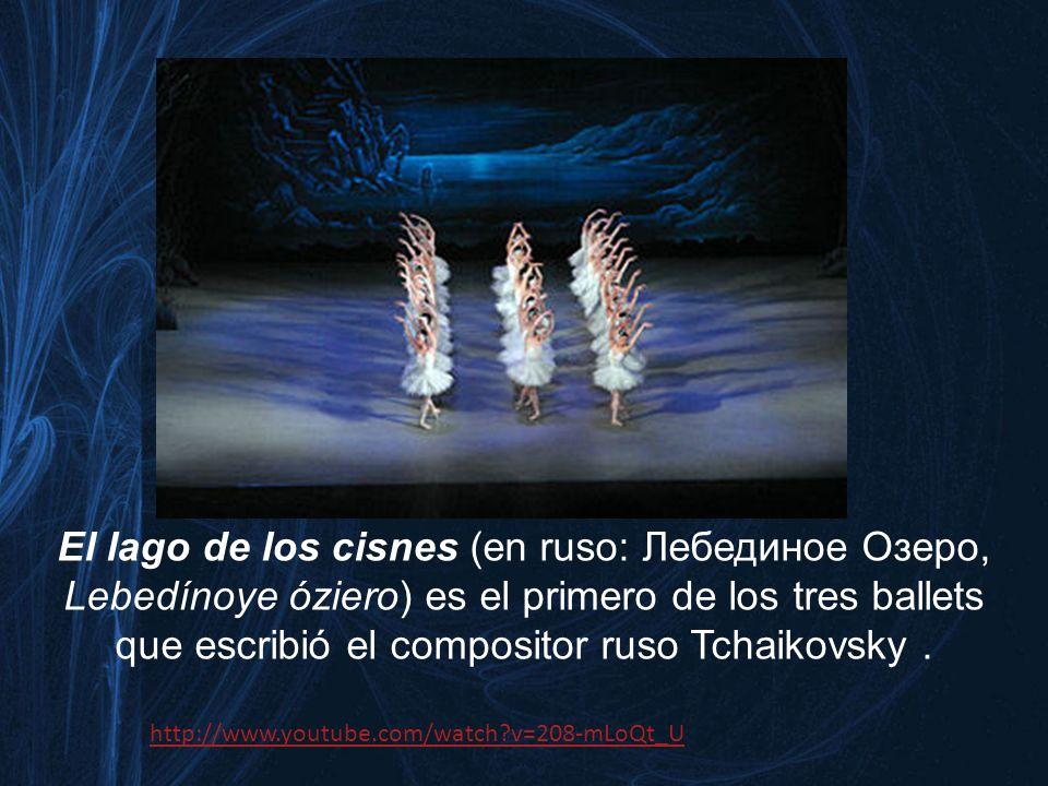 El lago de los cisnes (en ruso: Лебединое Озеро, Lebedínoye óziero) es el primero de los tres ballets que escribió el compositor ruso Tchaikovsky .