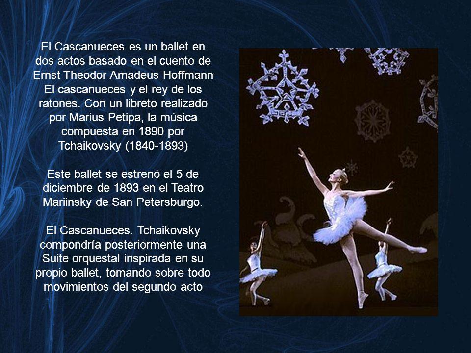 El Cascanueces es un ballet en dos actos basado en el cuento de Ernst Theodor Amadeus Hoffmann El cascanueces y el rey de los ratones. Con un libreto realizado por Marius Petipa, la música compuesta en 1890 por Tchaikovsky (1840-1893)