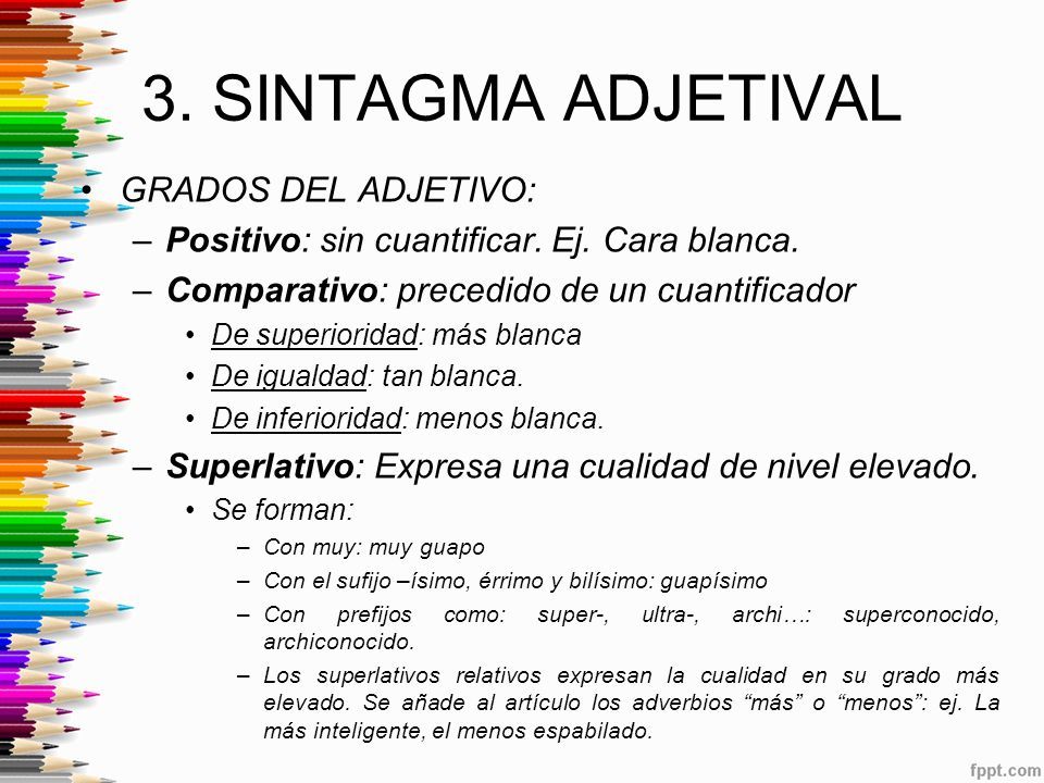 3. SINTAGMA ADJETIVAL GRADOS DEL ADJETIVO: