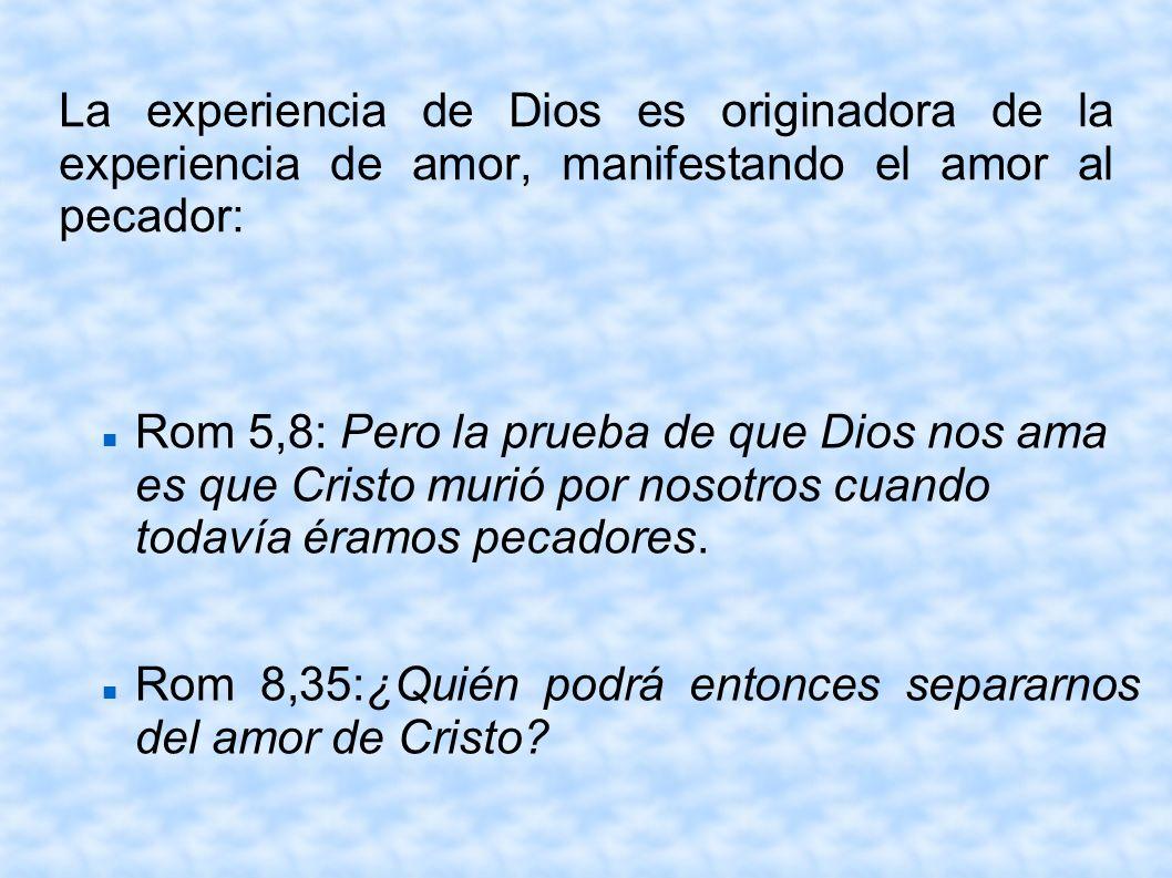 La experiencia de Dios es originadora de la experiencia de amor, manifestando el amor al pecador: