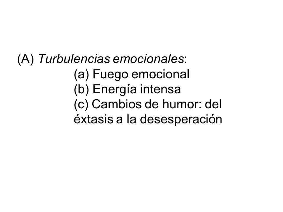 (A) Turbulencias emocionales: (a) Fuego emocional (b) Energía intensa (c) Cambios de humor: del éxtasis a la desesperación