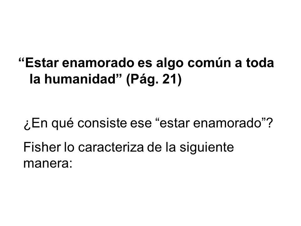 Estar enamorado es algo común a toda la humanidad (Pág. 21)