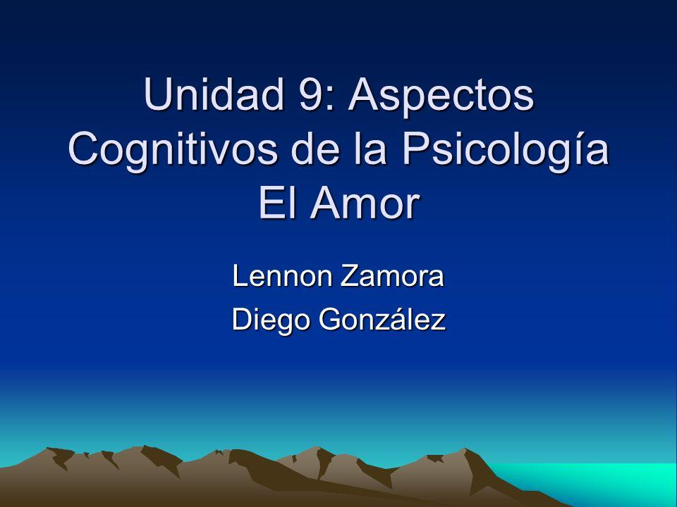 Unidad 9: Aspectos Cognitivos de la Psicología El Amor