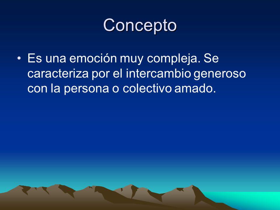 Concepto Es una emoción muy compleja.