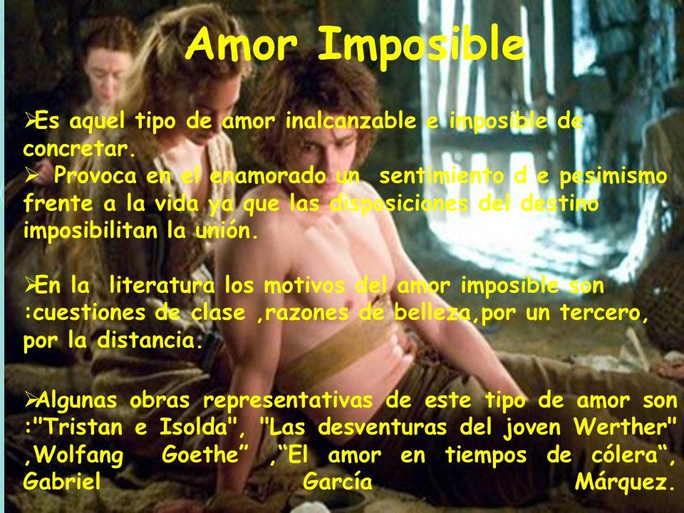 Amor Imposible Es aquel tipo de amor inalcanzable e imposible de concretar.