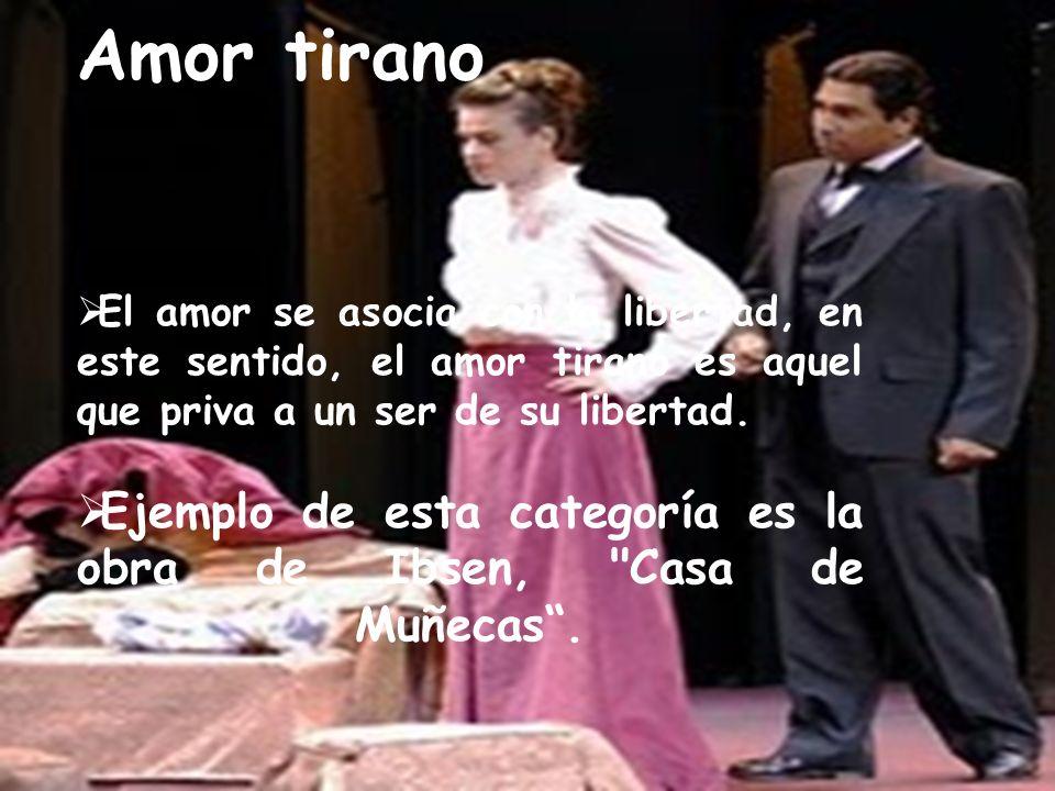 Amor tirano El amor se asocia con la libertad, en este sentido, el amor tirano es aquel que priva a un ser de su libertad.