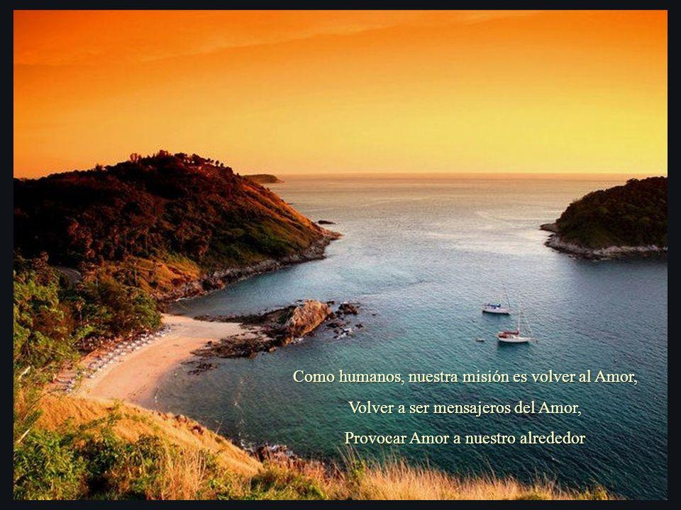 Como humanos, nuestra misión es volver al Amor,