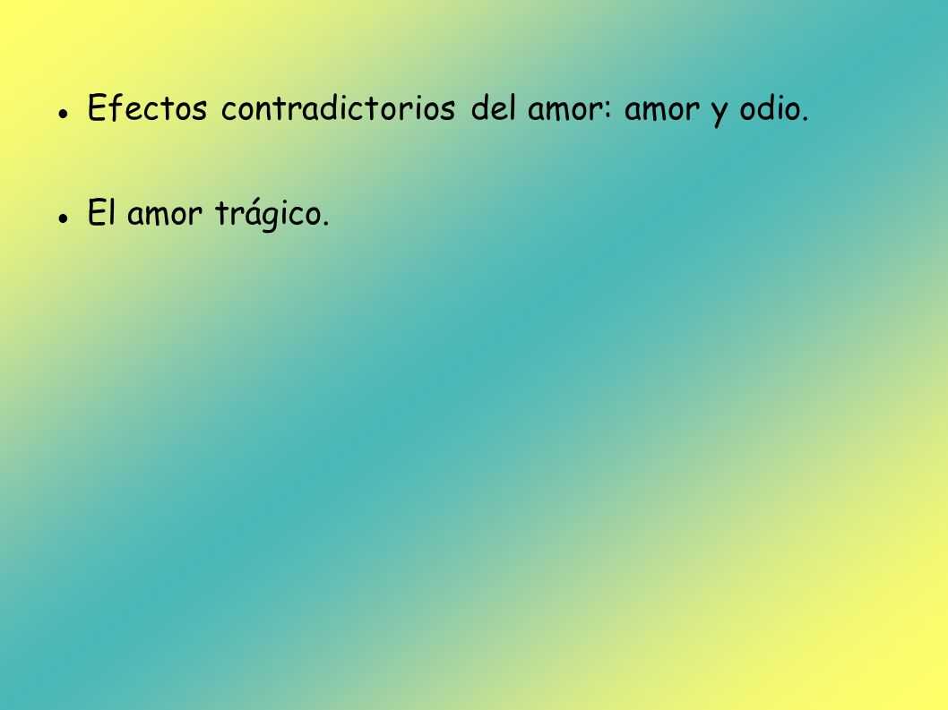 Efectos contradictorios del amor: amor y odio.