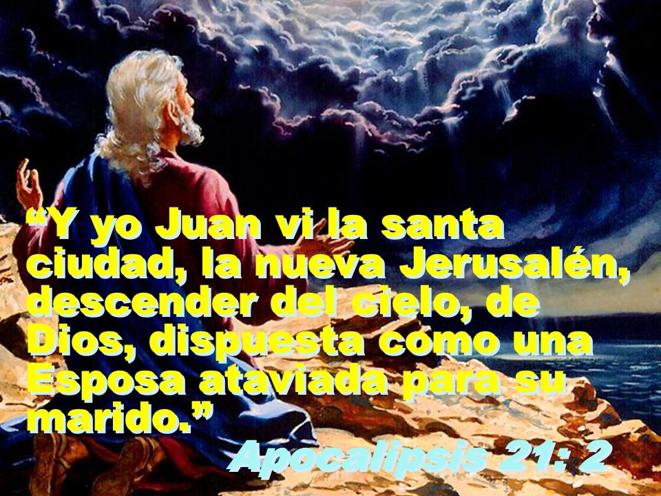 Y yo Juan vi la santa ciudad, la nueva Jerusalén, descender del cielo, de. Dios, dispuesta como una.