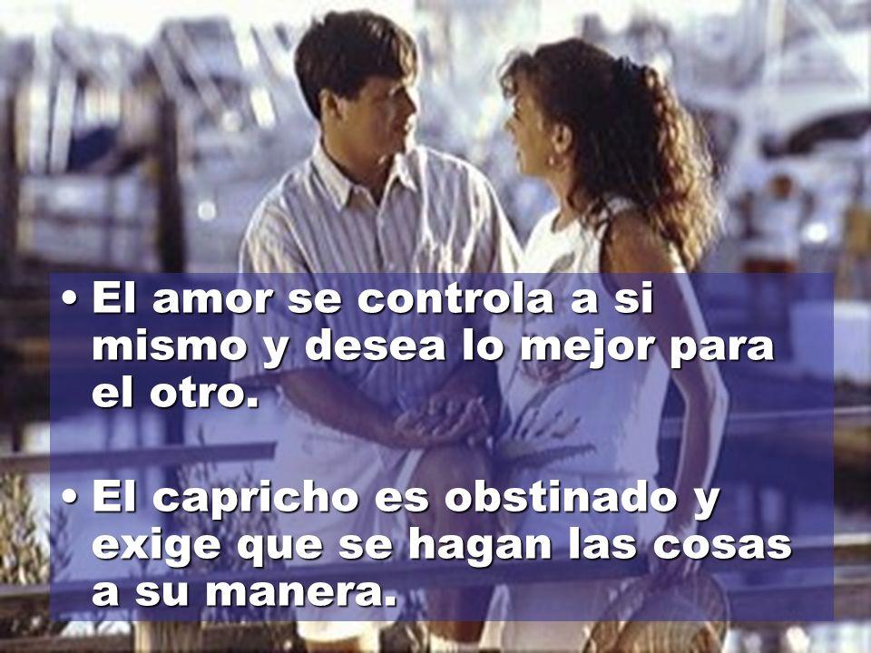 El amor se controla a si mismo y desea lo mejor para el otro.