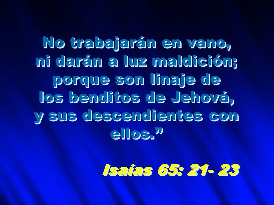 ni darán a luz maldición; porque son linaje de los benditos de Jehová,