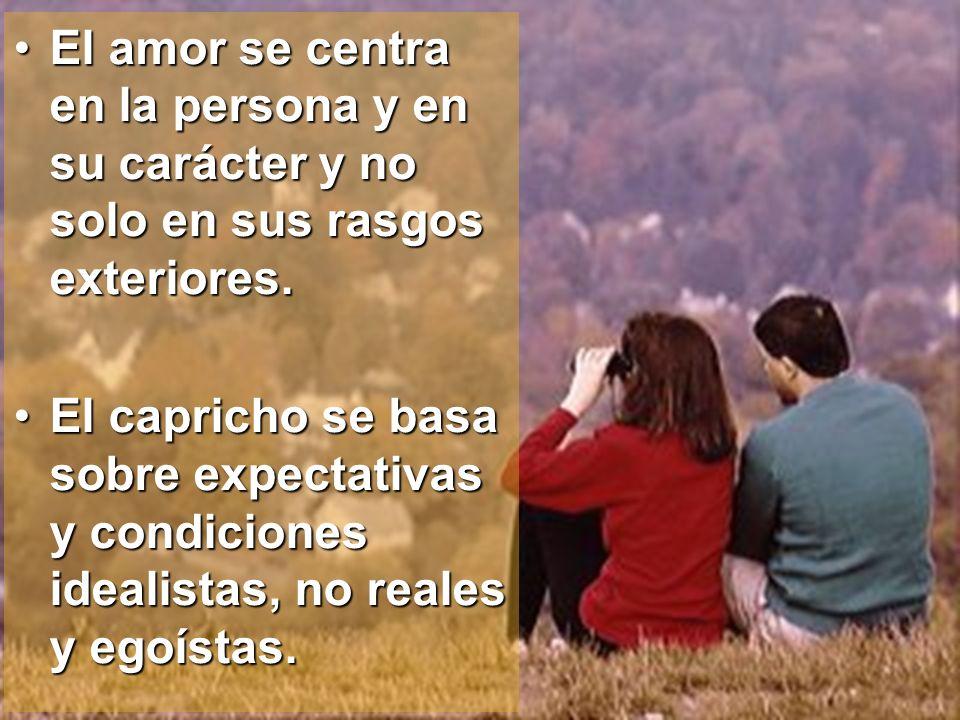 El amor se centra en la persona y en su carácter y no solo en sus rasgos exteriores.