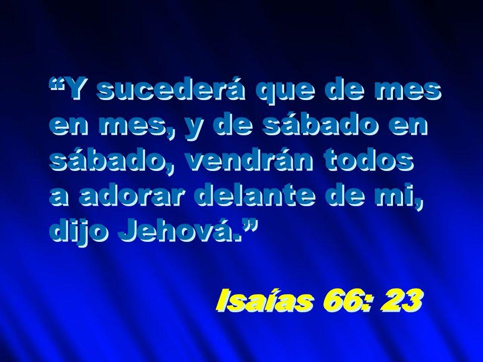 Y sucederá que de mes en mes, y de sábado en. sábado, vendrán todos. a adorar delante de mi, dijo Jehová.