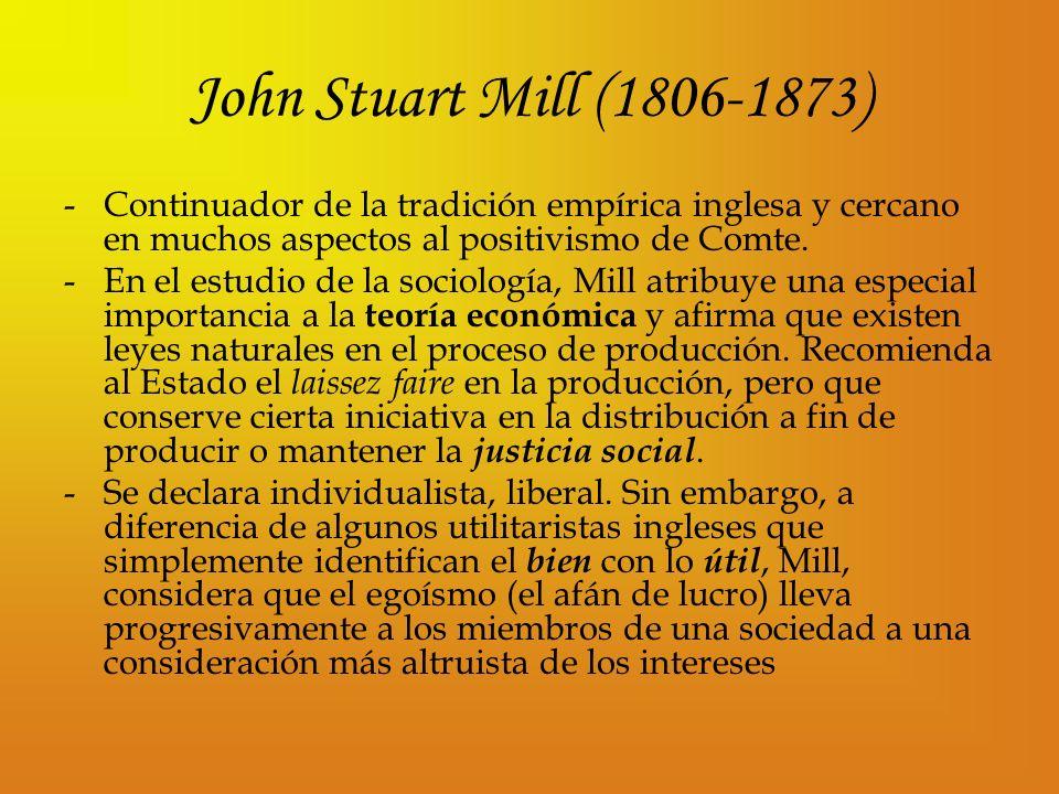 John Stuart Mill (1806-1873) Continuador de la tradición empírica inglesa y cercano en muchos aspectos al positivismo de Comte.