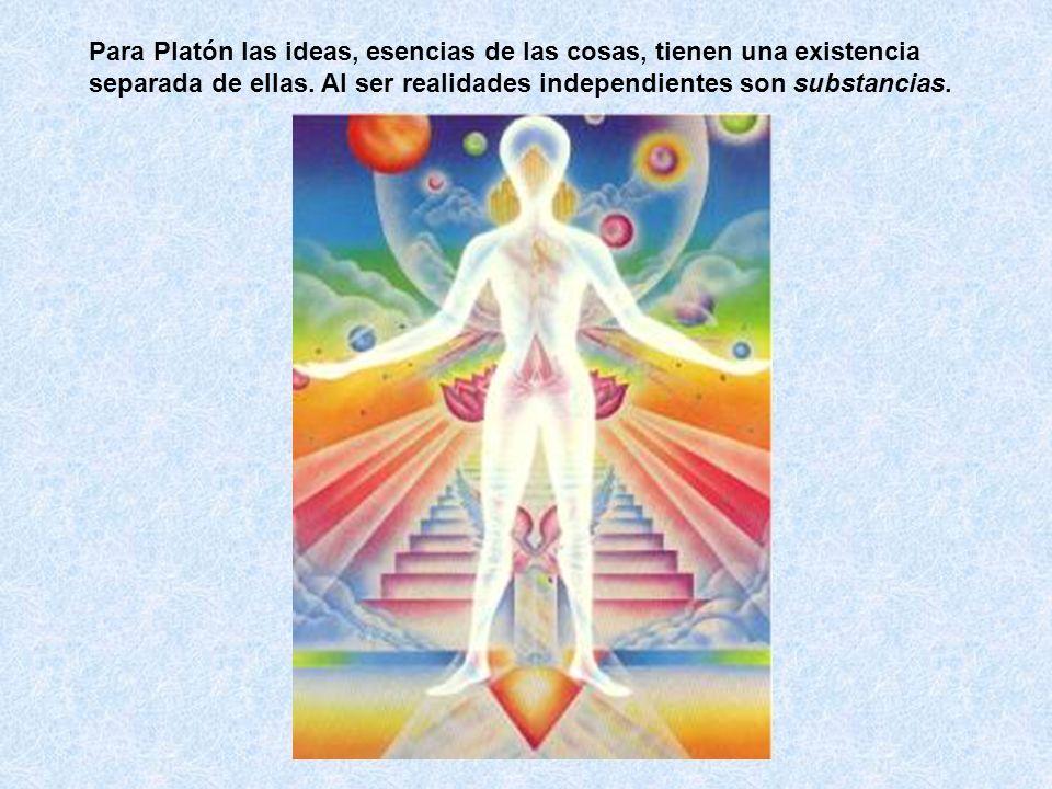 Para Platón las ideas, esencias de las cosas, tienen una existencia separada de ellas.