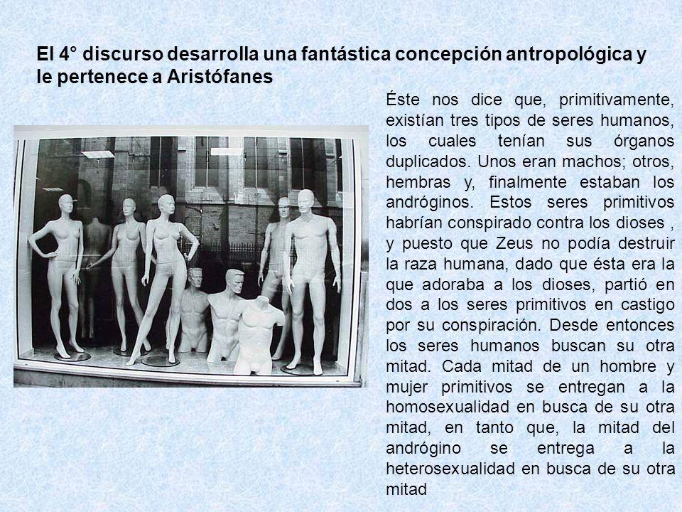 El 4° discurso desarrolla una fantástica concepción antropológica y le pertenece a Aristófanes