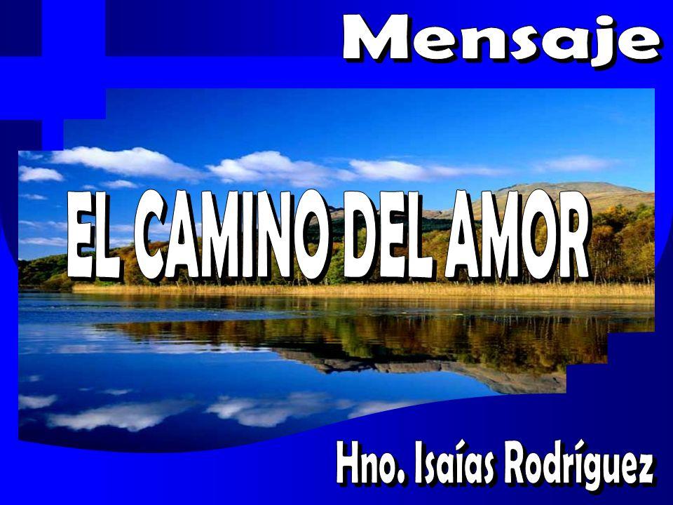 Mensaje EL CAMINO DEL AMOR Hno. Isaías Rodríguez