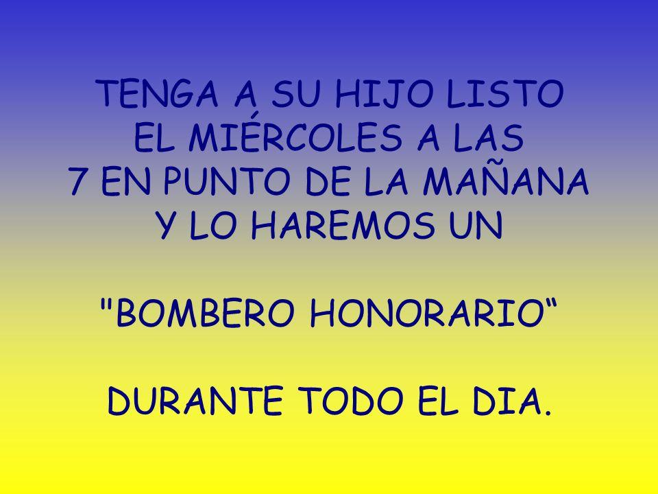 TENGA A SU HIJO LISTO EL MIÉRCOLES A LAS 7 EN PUNTO DE LA MAÑANA Y LO HAREMOS UN BOMBERO HONORARIO DURANTE TODO EL DIA.