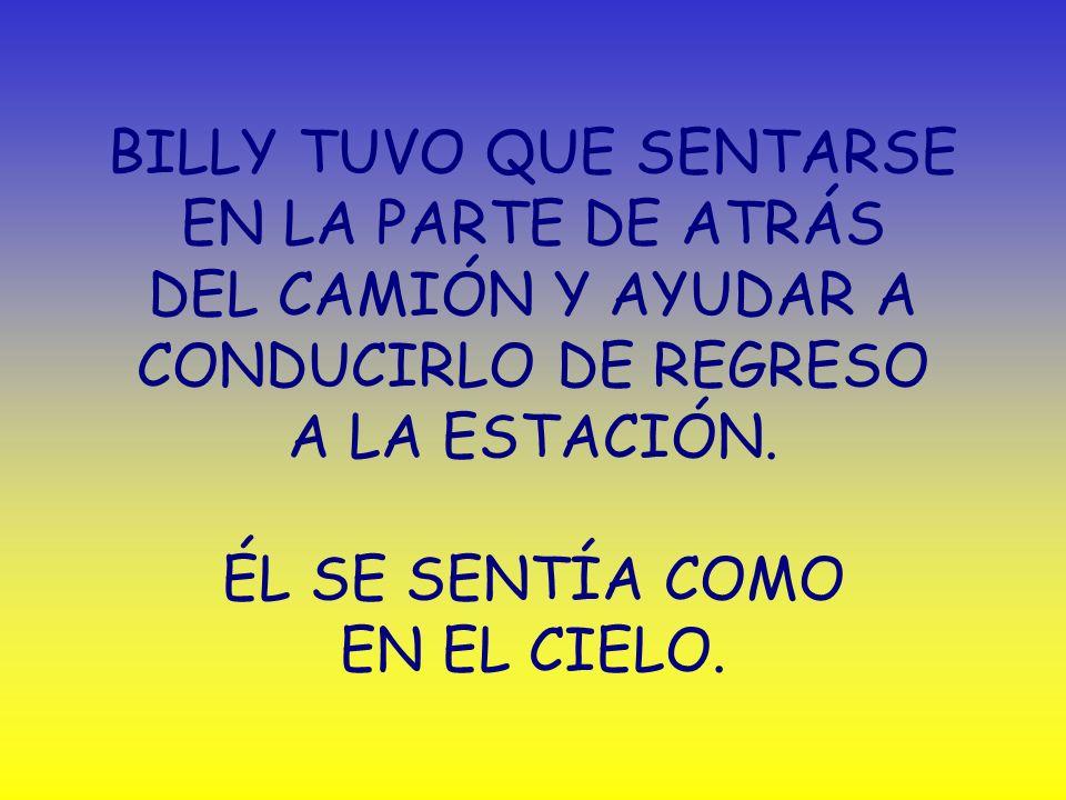 BILLY TUVO QUE SENTARSE EN LA PARTE DE ATRÁS DEL CAMIÓN Y AYUDAR A CONDUCIRLO DE REGRESO A LA ESTACIÓN.