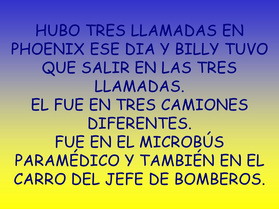 HUBO TRES LLAMADAS EN PHOENIX ESE DIA Y BILLY TUVO QUE SALIR EN LAS TRES LLAMADAS.