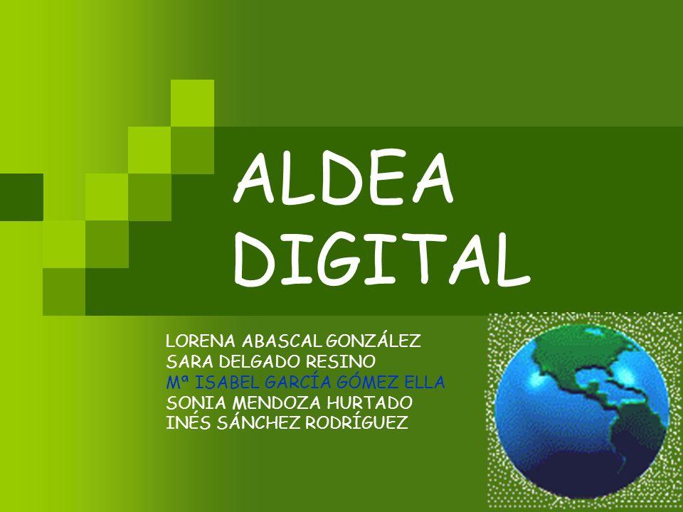 ALDEA DIGITAL LORENA ABASCAL GONZÁLEZ SARA DELGADO RESINO