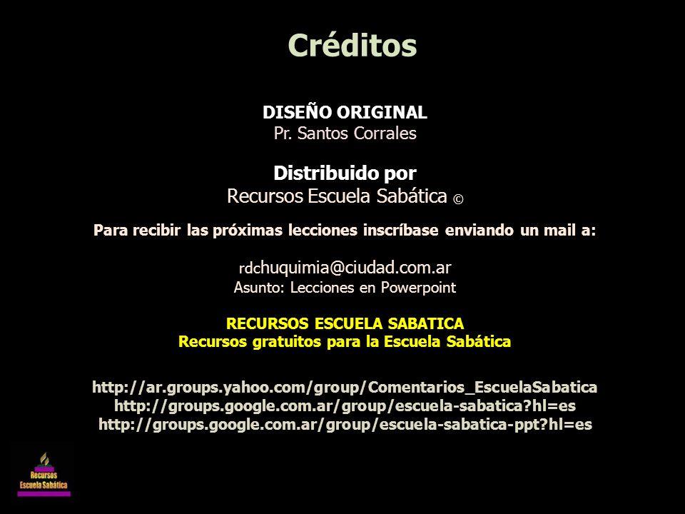 Créditos Distribuido por Recursos Escuela Sabática © DISEÑO ORIGINAL