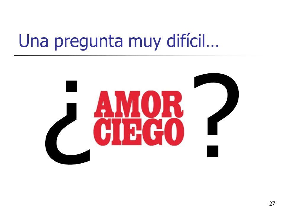 Una pregunta muy difícil…