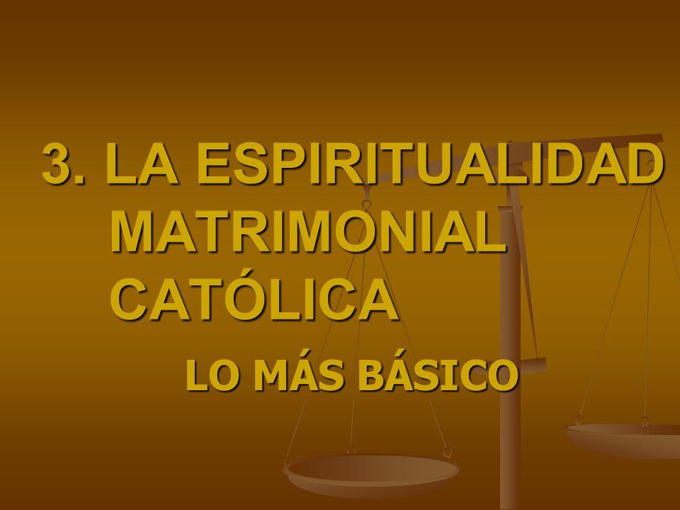 3. LA ESPIRITUALIDAD MATRIMONIAL CATÓLICA