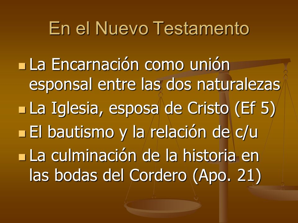 En el Nuevo Testamento La Encarnación como unión esponsal entre las dos naturalezas. La Iglesia, esposa de Cristo (Ef 5)