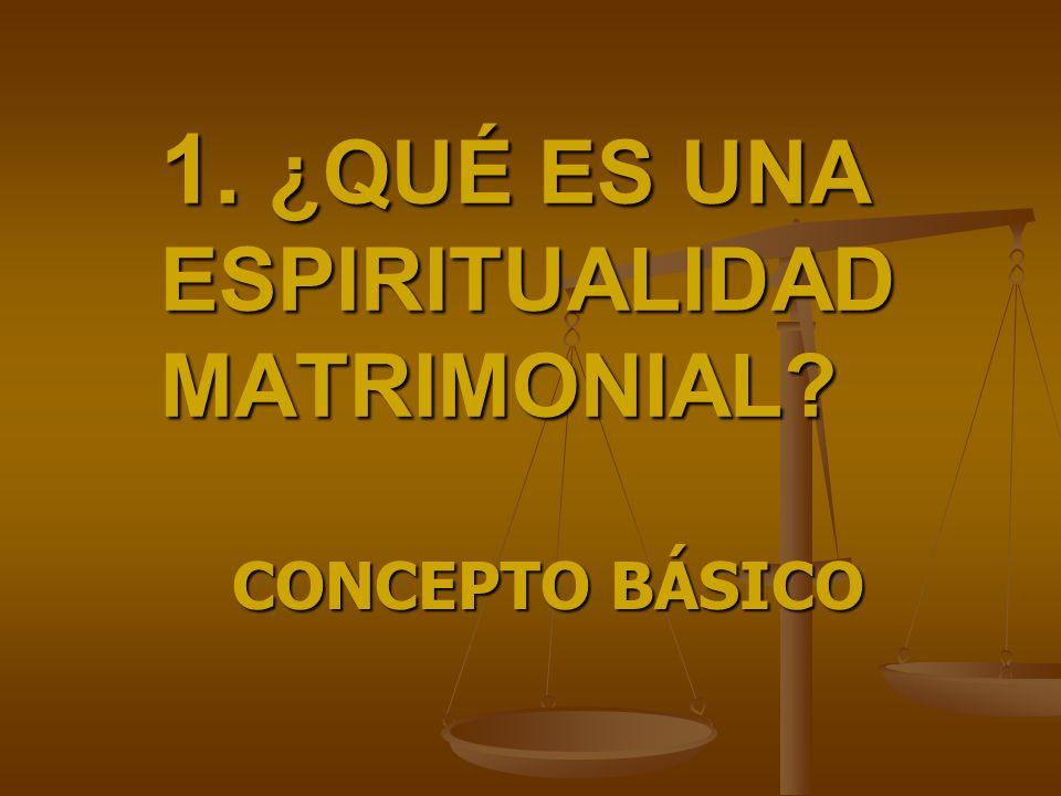 1. ¿QUÉ ES UNA ESPIRITUALIDAD MATRIMONIAL
