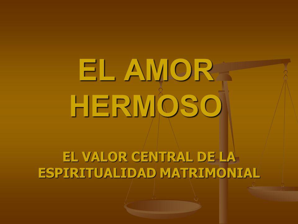 EL VALOR CENTRAL DE LA ESPIRITUALIDAD MATRIMONIAL