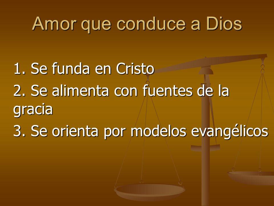 Amor que conduce a Dios 1. Se funda en Cristo