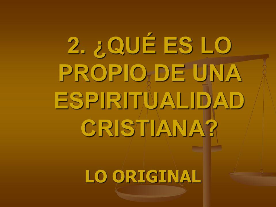 2. ¿QUÉ ES LO PROPIO DE UNA ESPIRITUALIDAD CRISTIANA