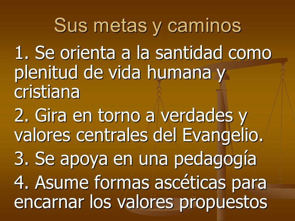 Sus metas y caminos 1. Se orienta a la santidad como plenitud de vida humana y cristiana.