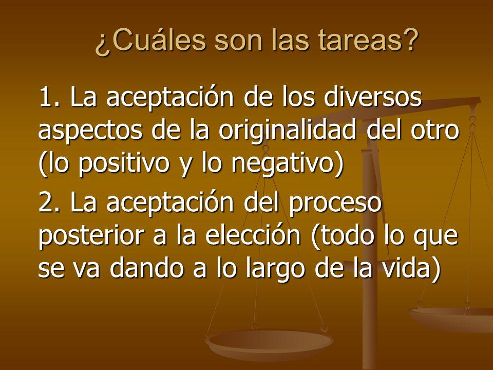 ¿Cuáles son las tareas 1. La aceptación de los diversos aspectos de la originalidad del otro (lo positivo y lo negativo)